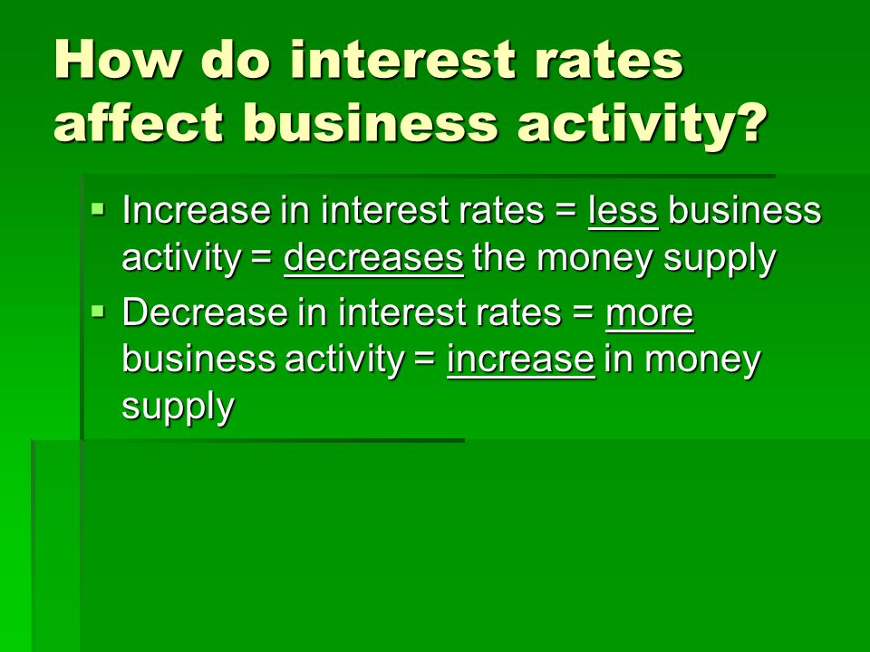 How do interest rates affect business activity.