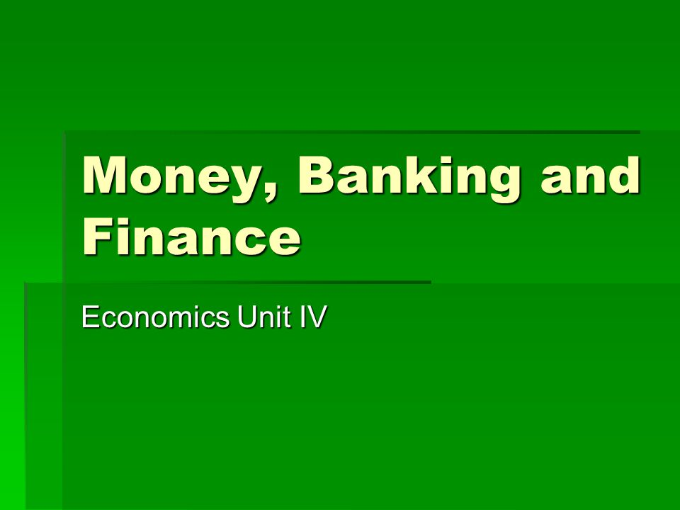 Money, Banking and Finance Economics Unit IV