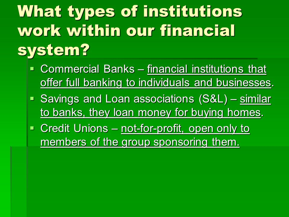 What types of institutions work within our financial system.