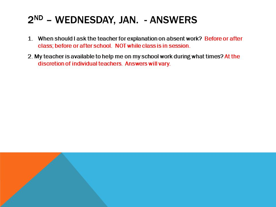 2 ND – WEDNESDAY, JAN. - ANSWERS 1.When should I ask the teacher for explanation on absent work.