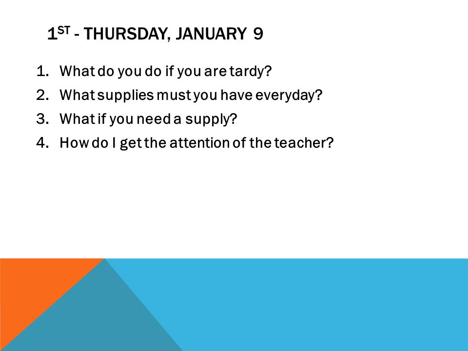 1 ST - THURSDAY, JANUARY 9 1.What do you do if you are tardy.