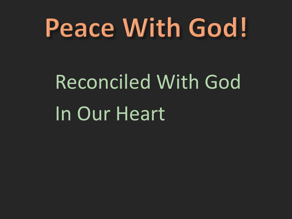 Reconciled With God In Our Heart Revealed In Action Found In Christ