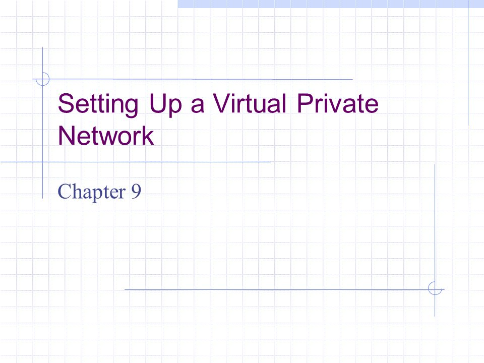 Setting Up a Virtual Private Network Chapter 9