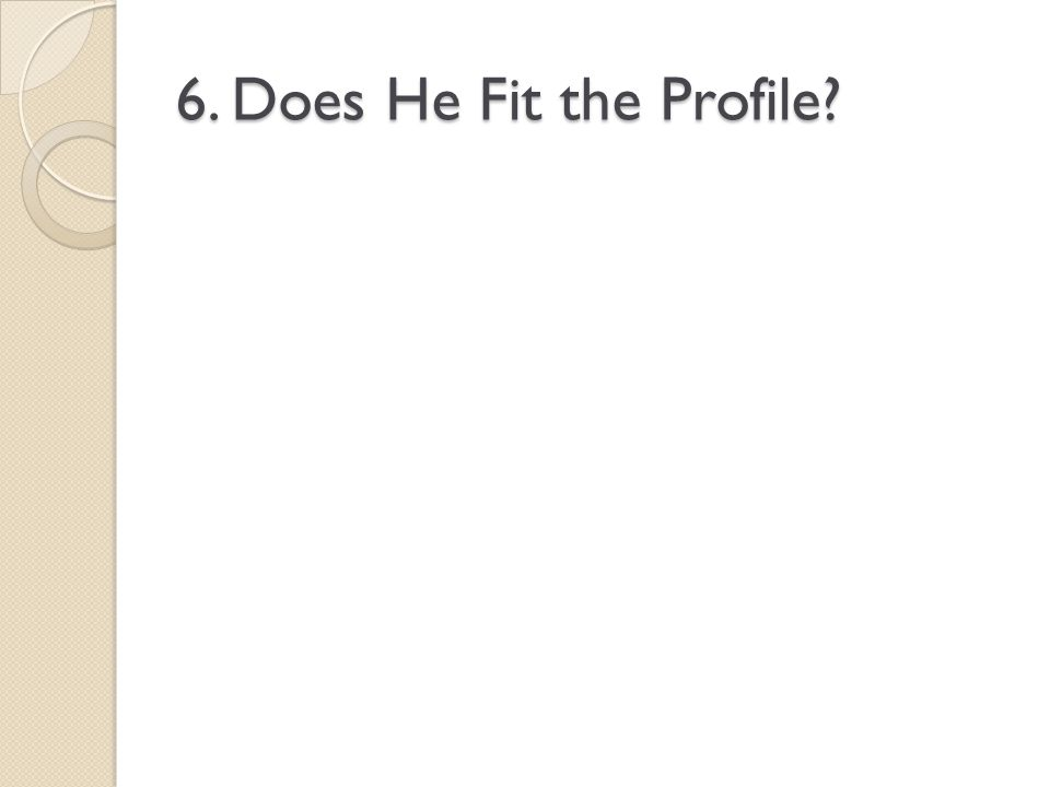 6. Does He Fit the Profile