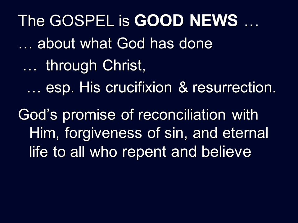 The GOSPEL is GOOD NEWS … … about what God has done … through Christ, … through Christ, … esp.