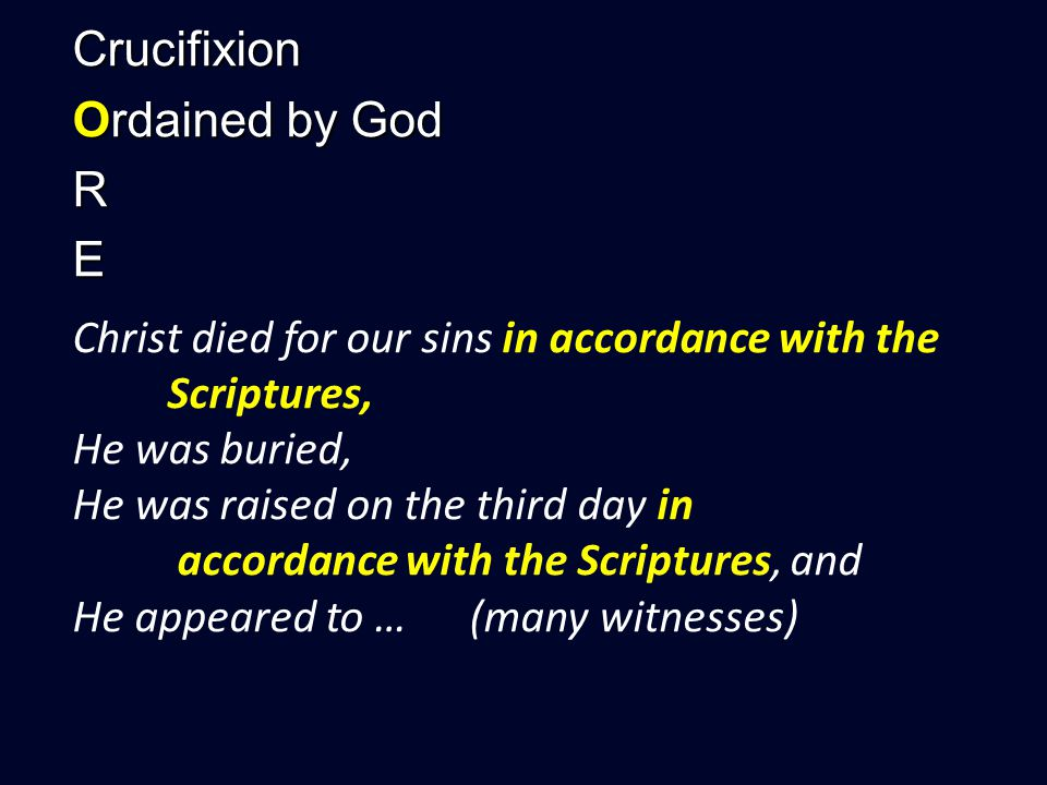 Crucifixion Ordained by God RE Christ died for our sins in accordance with the Scriptures, He was buried, He was raised on the third day in accordance with the Scriptures, and He appeared to … (many witnesses)