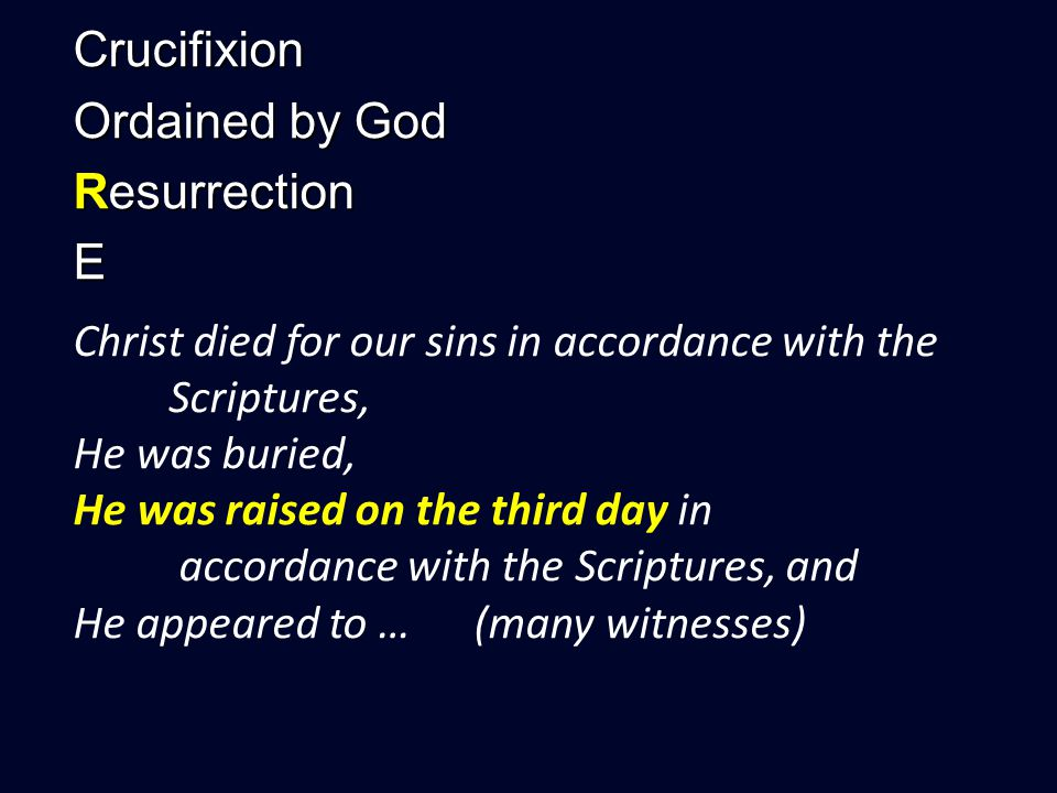 Crucifixion Ordained by God Resurrection E Christ died for our sins in accordance with the Scriptures, He was buried, He was raised on the third day in accordance with the Scriptures, and He appeared to … (many witnesses)