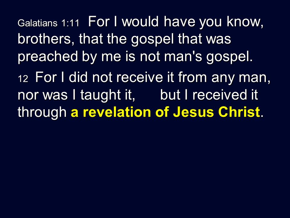 Galatians 1:11 For I would have you know, brothers, that the gospel that was preached by me is not man s gospel.