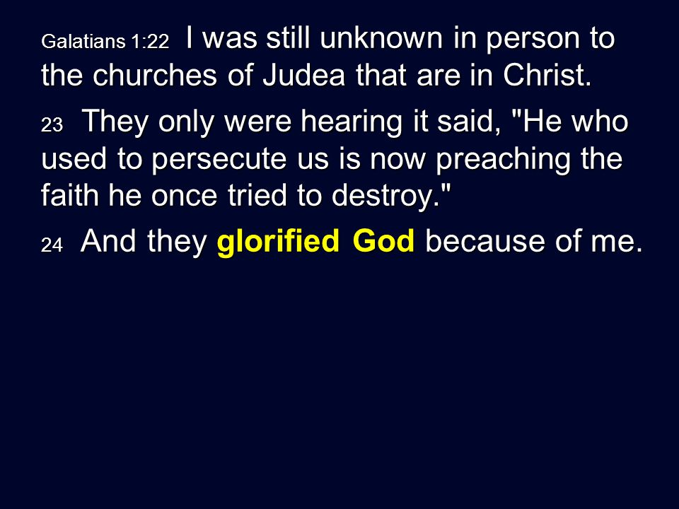Galatians 1:22 I was still unknown in person to the churches of Judea that are in Christ.
