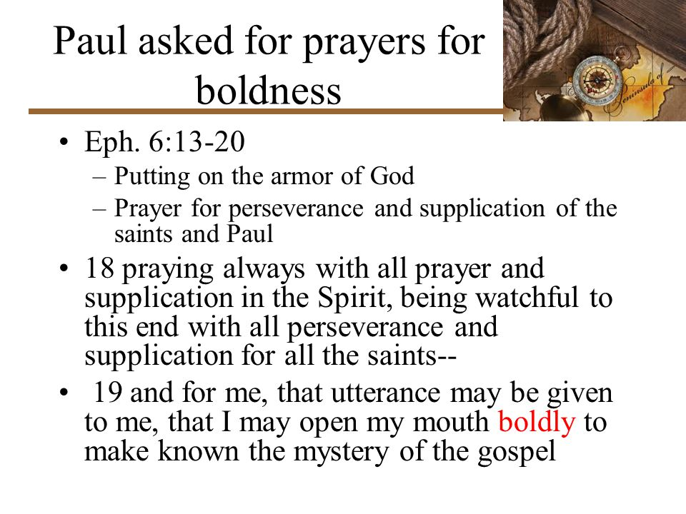 Paul asked for prayers for boldness Eph.