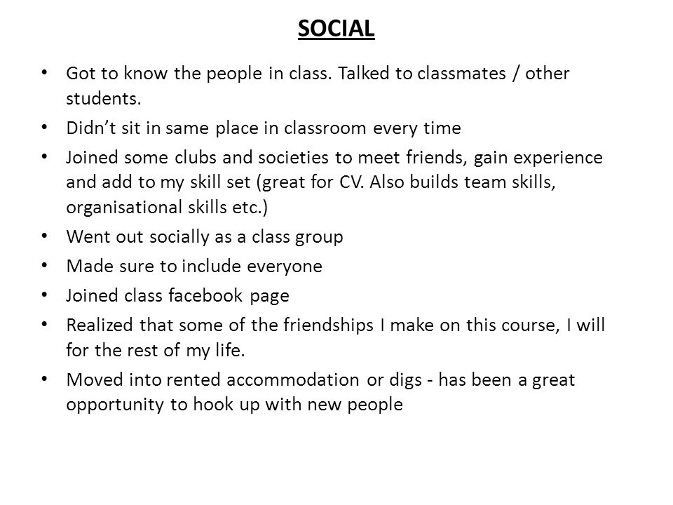 SOCIAL Got to know the people in class. Talked to classmates / other students.
