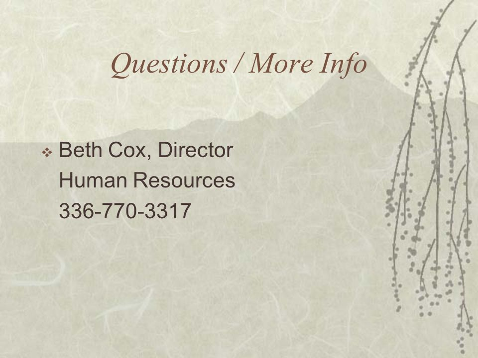 Questions / More Info  Beth Cox, Director Human Resources