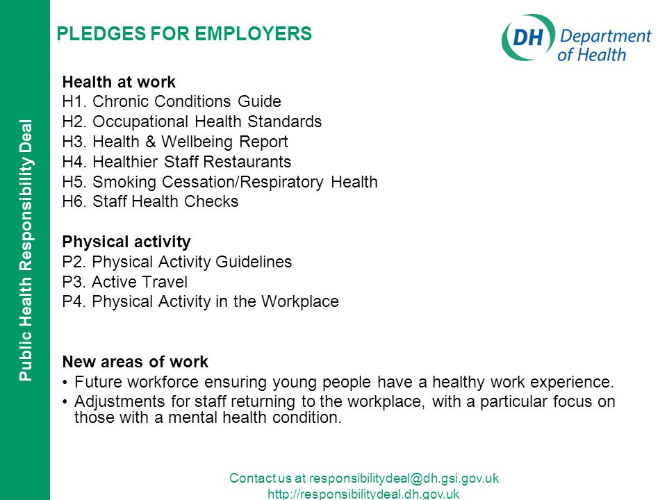 Public Health Responsibility Deal Contact us at   PLEDGES FOR EMPLOYERS Health at work H1.