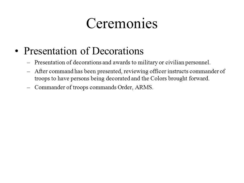 Ceremonies Presentation of Decorations –Presentation of decorations and awards to military or civilian personnel.