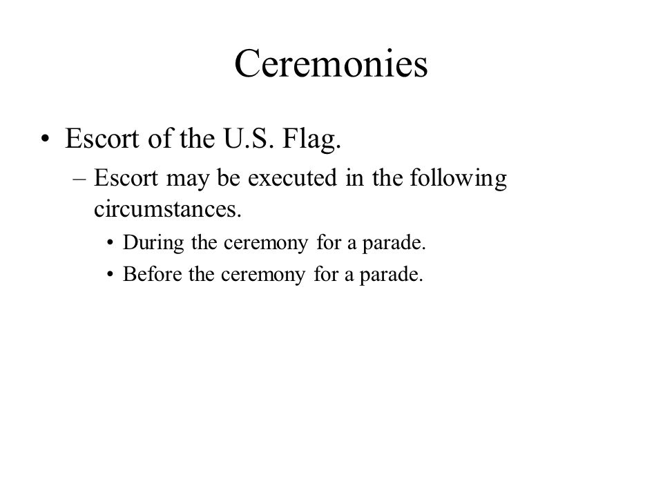 Ceremonies Escort of the U.S. Flag. –Escort may be executed in the following circumstances.