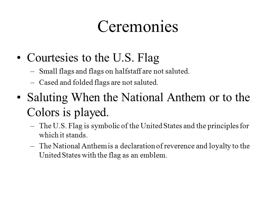 Ceremonies Courtesies to the U.S. Flag –Small flags and flags on halfstaff are not saluted.