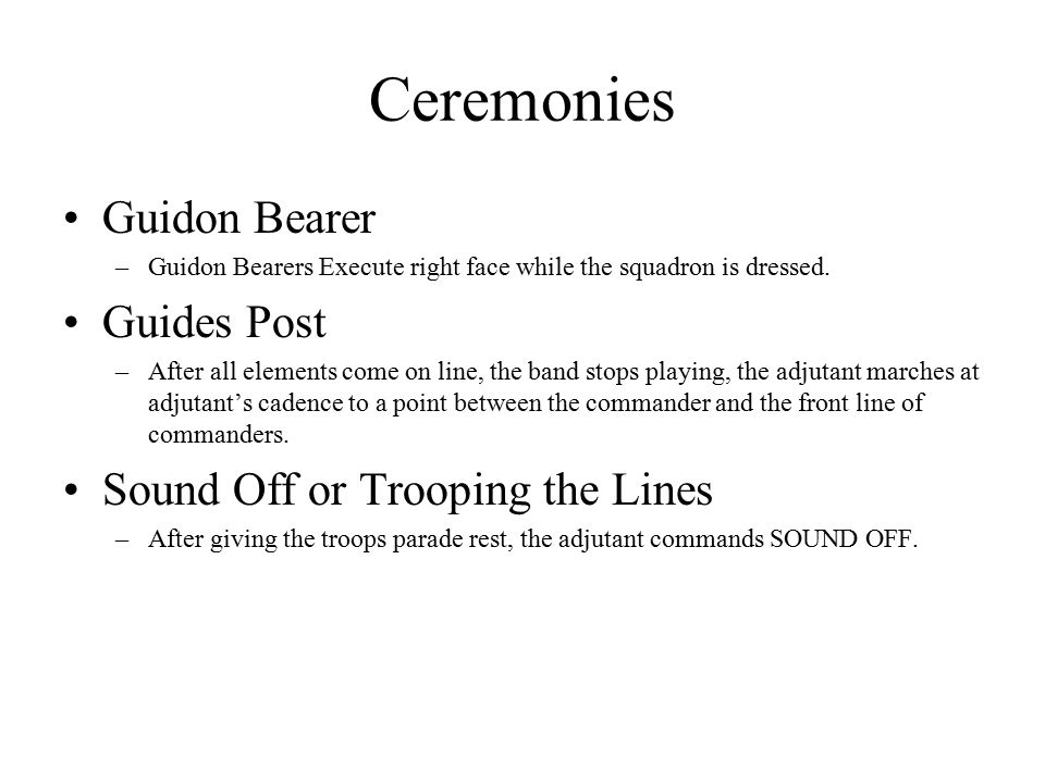 Ceremonies Guidon Bearer –Guidon Bearers Execute right face while the squadron is dressed.
