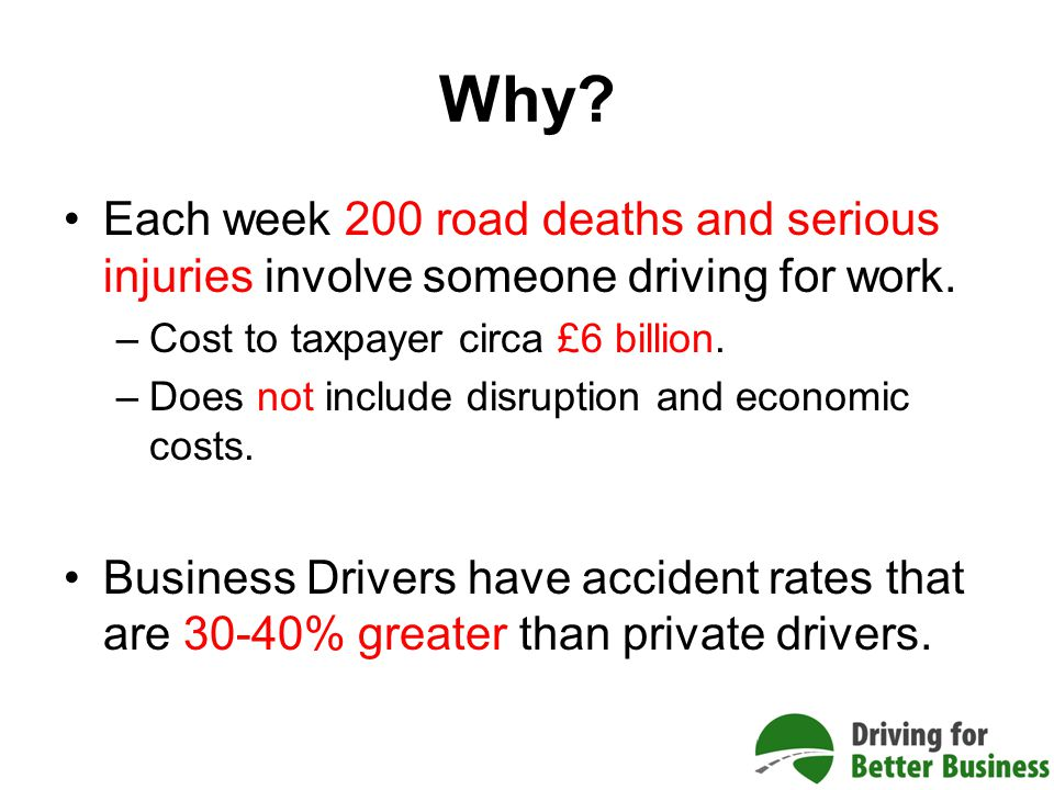 Why. Each week 200 road deaths and serious injuries involve someone driving for work.