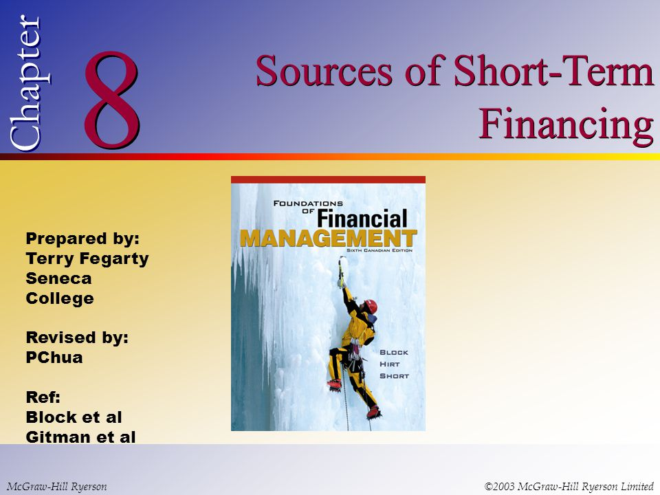 © 2003 McGraw-Hill Ryerson Limited 8 8 Chapter Sources of Short-Term Financing McGraw-Hill Ryerson©2003 McGraw-Hill Ryerson Limited Prepared by: Terry Fegarty Seneca College Revised by: PChua Ref: Block et al Gitman et al