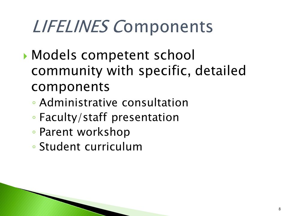 8  Models competent school community with specific, detailed components ◦ Administrative consultation ◦ Faculty/staff presentation ◦ Parent workshop ◦ Student curriculum