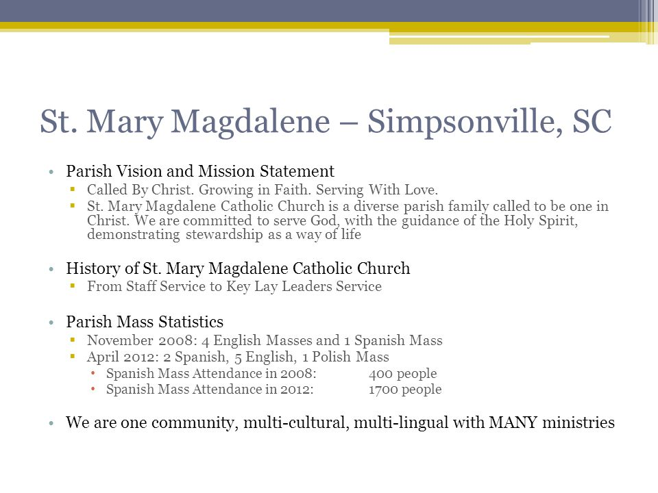 St. Mary Magdalene – Simpsonville, SC Parish Vision and Mission Statement  Called By Christ.