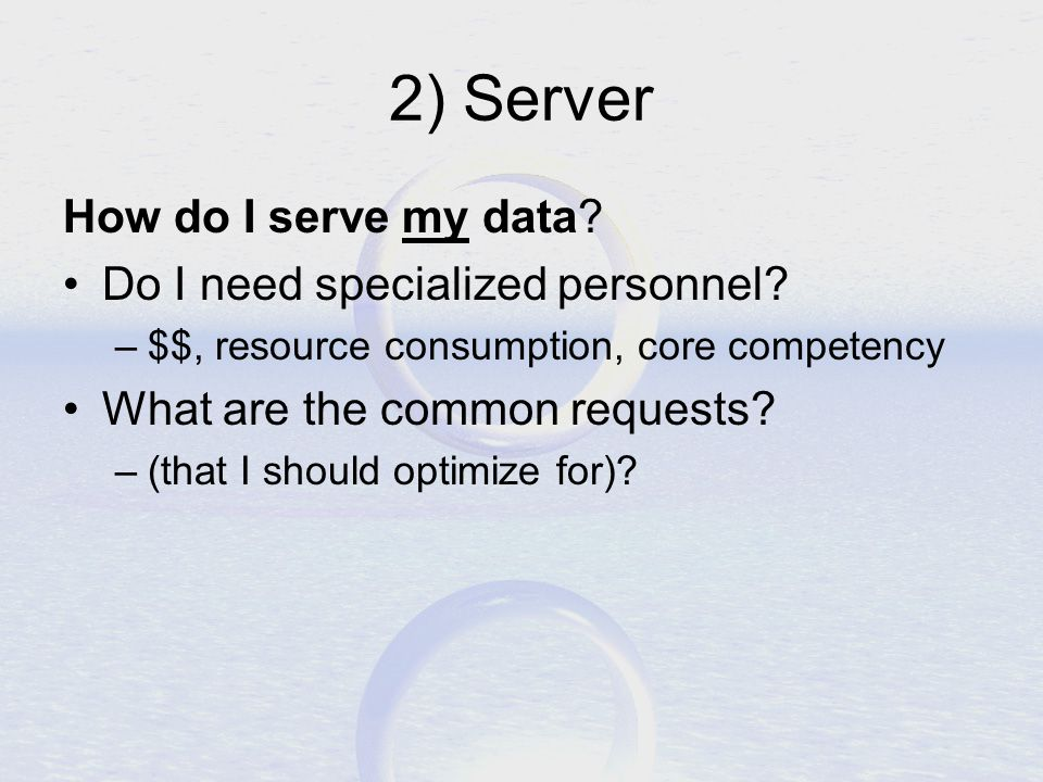 2) Server How do I serve my data. Do I need specialized personnel.