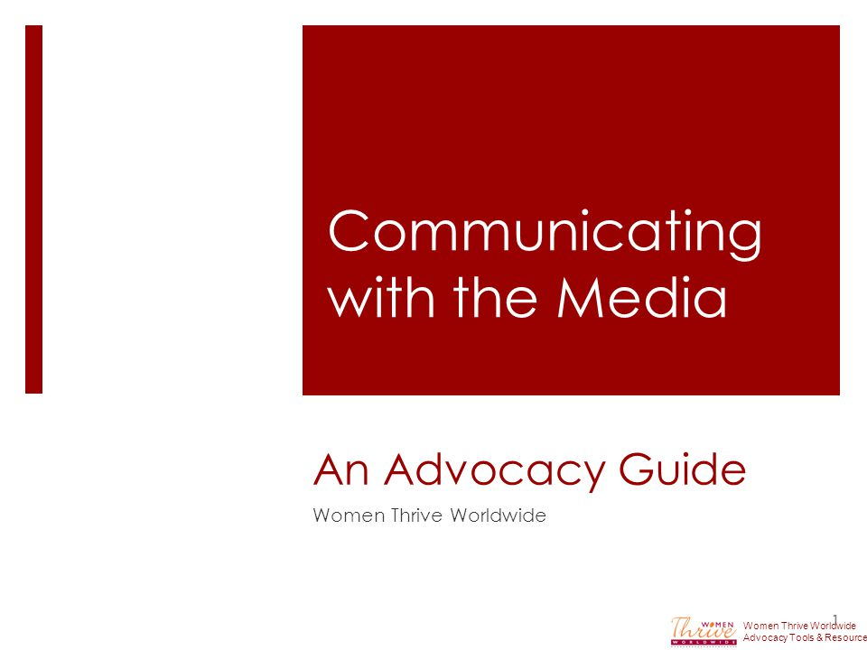 An Advocacy Guide Women Thrive Worldwide 1 Communicating with the Media Women Thrive Worldwide Advocacy Tools & Resources