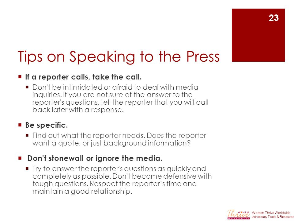 Tips on Speaking to the Press  If a reporter calls, take the call.