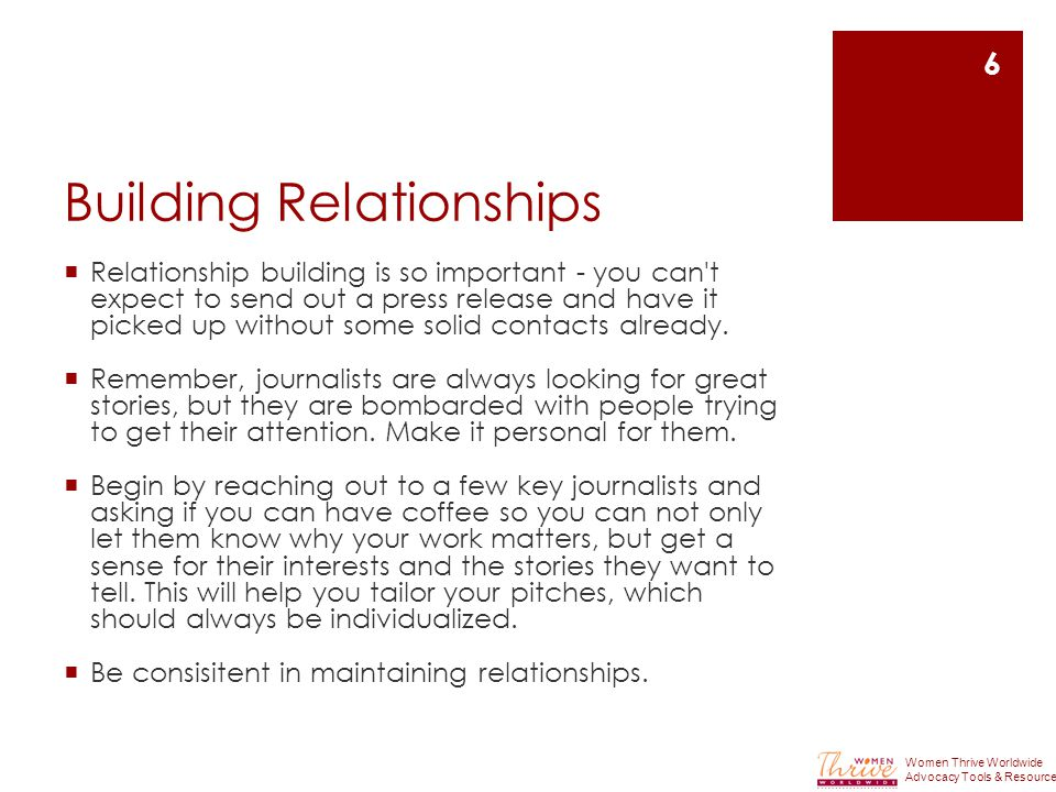 Building Relationships  Relationship building is so important - you can t expect to send out a press release and have it picked up without some solid contacts already.