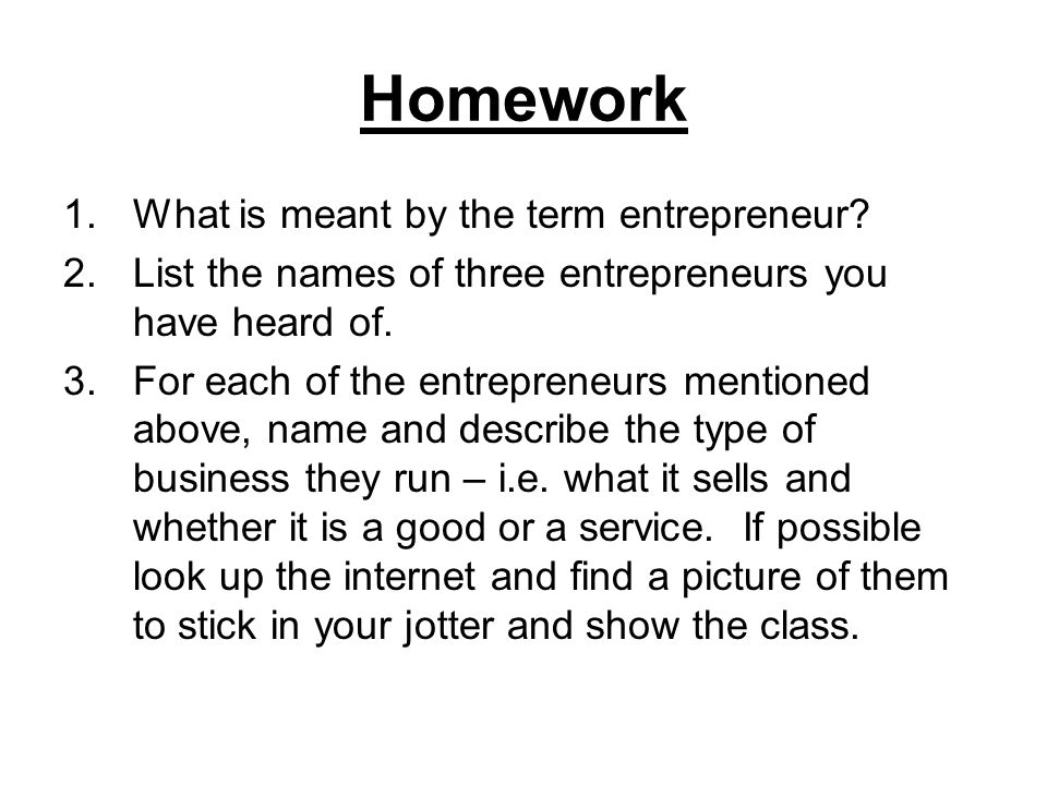 Homework 1.What is meant by the term entrepreneur.