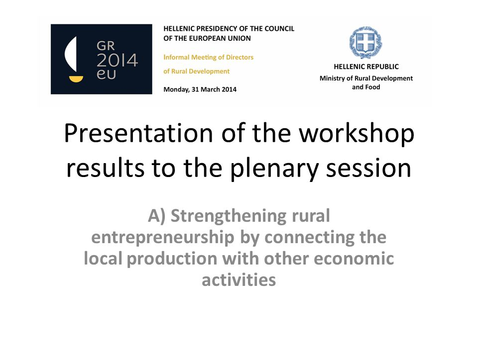 Presentation of the workshop results to the plenary session A) Strengthening rural entrepreneurship by connecting the local production with other economic activities
