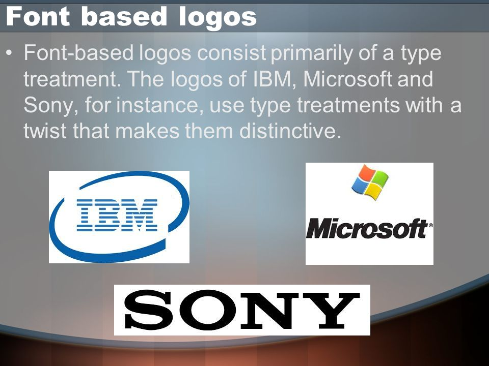 Font based logos Font-based logos consist primarily of a type treatment.