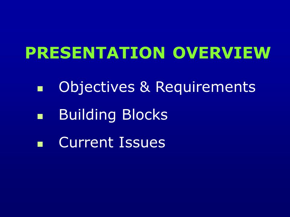 Objectives & Requirements Building Blocks Current Issues PRESENTATION OVERVIEW