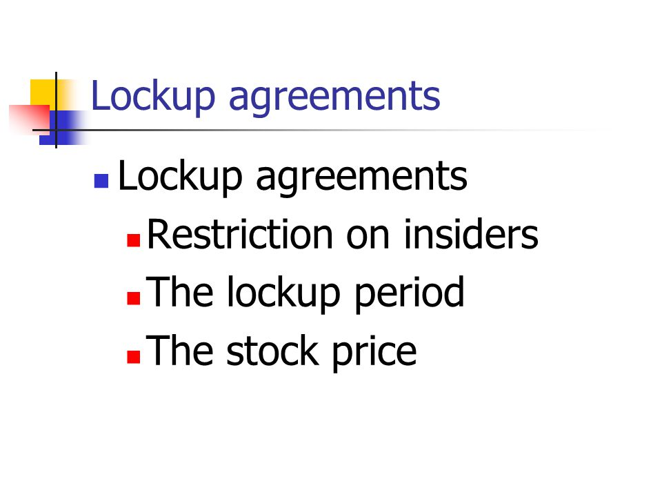 Lockup agreements Restriction on insiders The lockup period The stock price