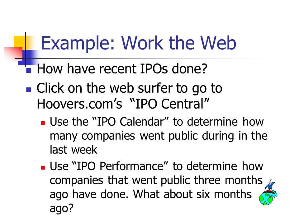 Example: Work the Web How have recent IPOs done.