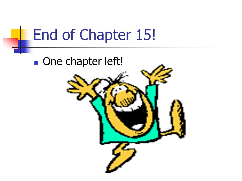 End of Chapter 15! One chapter left!