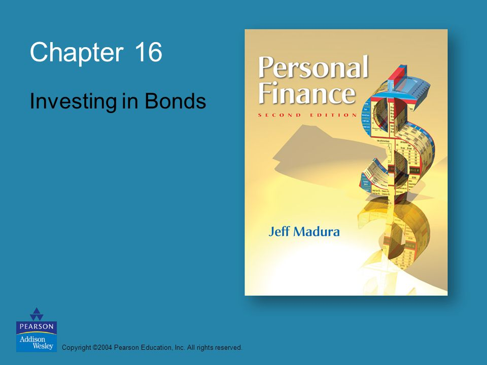 Copyright ©2004 Pearson Education, Inc. All rights reserved. Chapter 16 Investing in Bonds