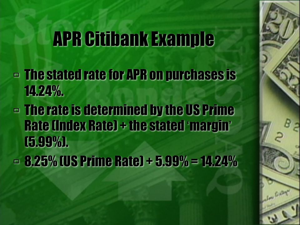 APR Variable Continued  Some credit card plans allow the issuer to change your APR when interest rates or other economic indicators - called indexes - change.
