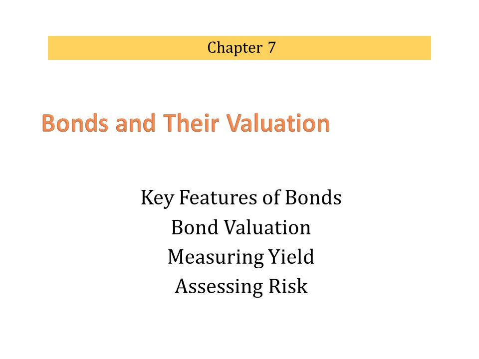 Key Features of Bonds Bond Valuation Measuring Yield Assessing Risk Chapter 7