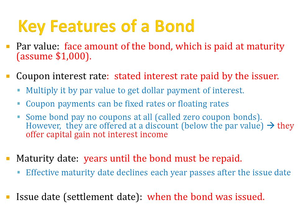  Par value: face amount of the bond, which is paid at maturity (assume $1,000).
