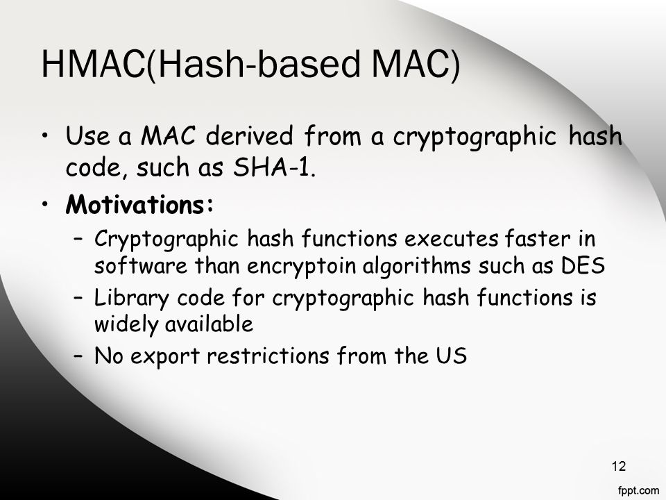 HMAC(Hash-based MAC) Use a MAC derived from a cryptographic hash code, such as SHA-1.