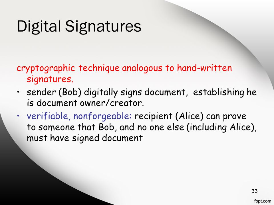 Digital Signatures cryptographic technique analogous to hand-written signatures.