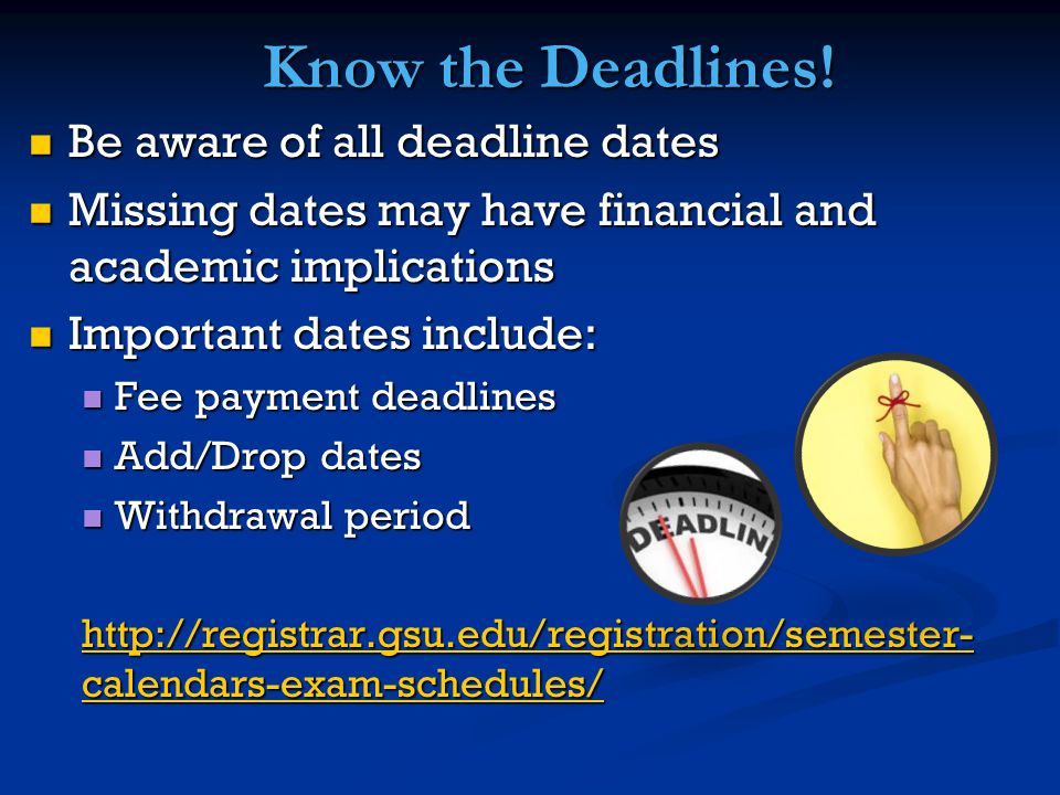 Know the Deadlines.