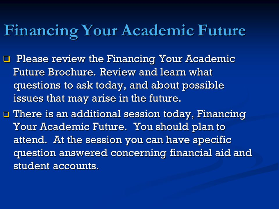 Financing Your Academic Future  Please review the Financing Your Academic Future Brochure.