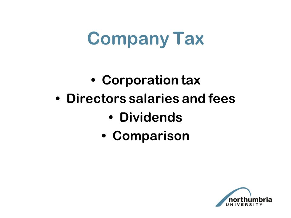 Company Tax Corporation tax Directors salaries and fees Dividends Comparison