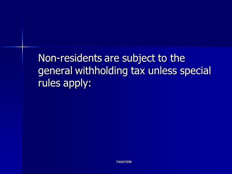TAXATION Non-residents are subject to the general withholding tax unless special rules apply: