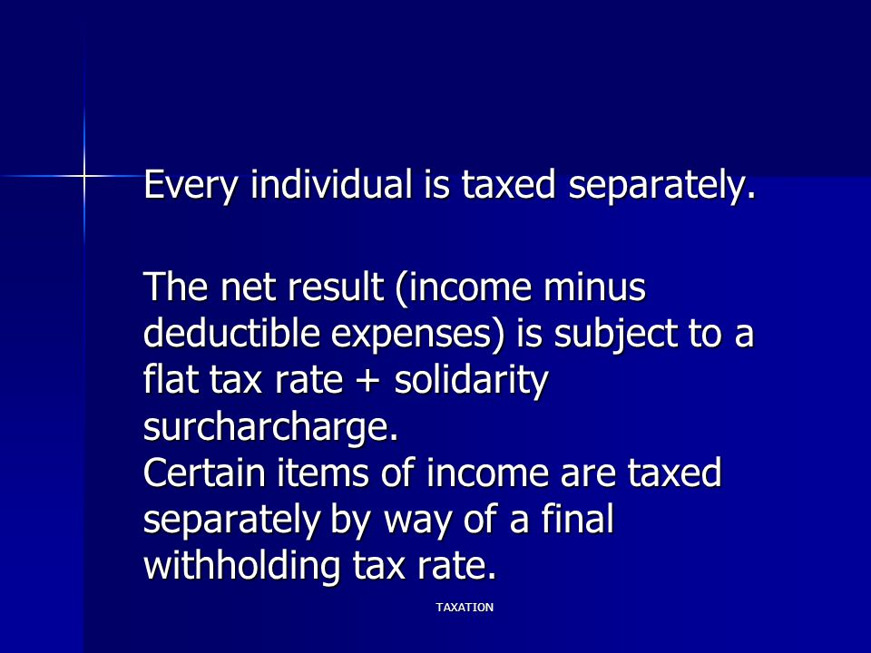 TAXATION Every individual is taxed separately.