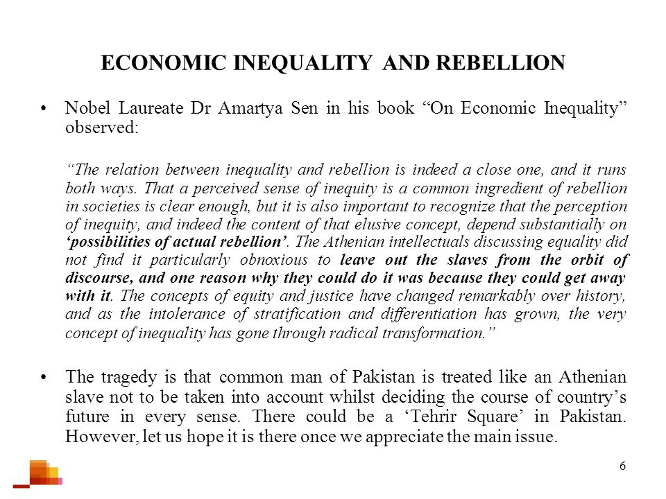 6 ECONOMIC INEQUALITY AND REBELLION Nobel Laureate Dr Amartya Sen in his book On Economic Inequality observed: The relation between inequality and rebellion is indeed a close one, and it runs both ways.