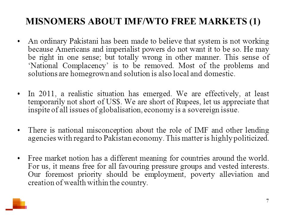 7 MISNOMERS ABOUT IMF/WTO FREE MARKETS (1) An ordinary Pakistani has been made to believe that system is not working because Americans and imperialist powers do not want it to be so.