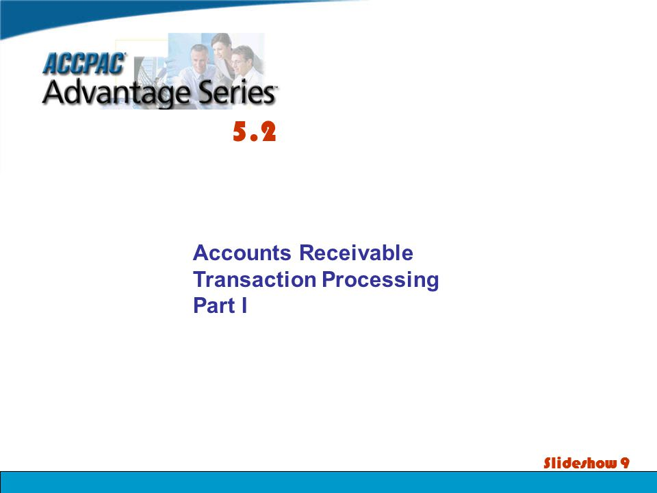 Slideshow 9 Accounts Receivable Transaction Processing Part I 5.2
